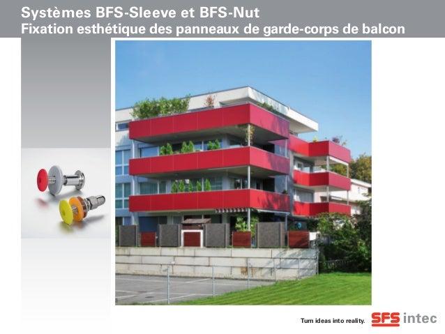 Turn ideas into reality. Systèmes BFS-Sleeve et BFS-Nut Fixation esthétique des panneaux de garde-corps de balcon
