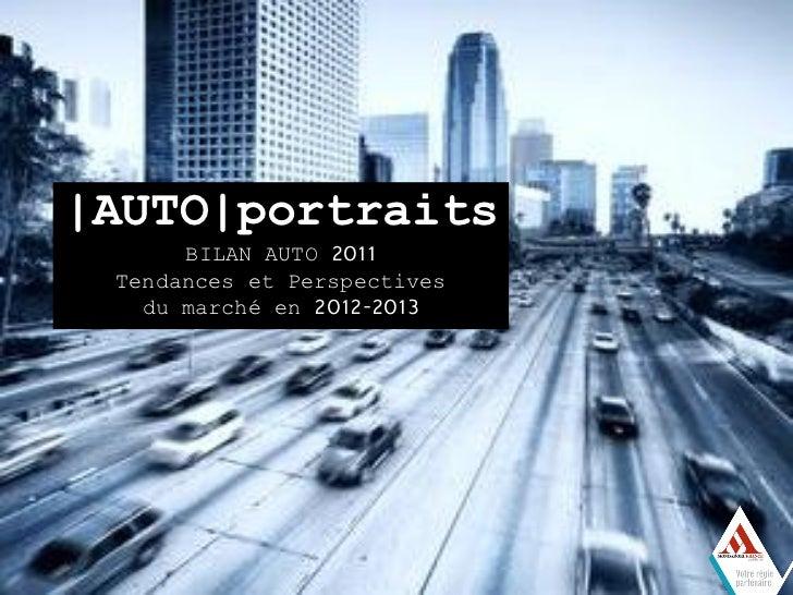 |AUTO|portraits      BILAN AUTO 2011 Tendances et Perspectives   du marché en 2012-2013