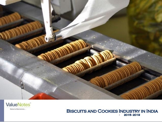 Biscuits and Cookies Industry in India  2015 - 2019 Picture Courtesy: www.info.wowlogistics.com