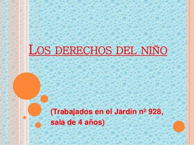 LOS DERECHOS DEL NIÑO  (Trabajados en el Jardín nº 928,  sala de 4 años)