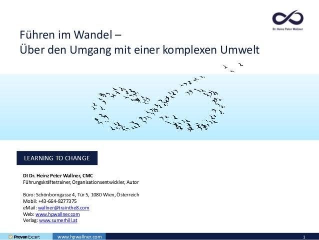 www.hpwallner.com 1 LEARNING TO CHANGE DI Dr. Heinz Peter Wallner, CMC Führungskräftetrainer, Organisationsentwickler, Aut...