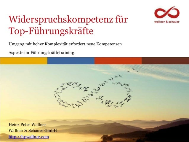 www.hpwallner.com Widerspruchskompetenz für Top-Führungskräfte Heinz Peter Wallner Wallner & Schauer GmbH http://hpwallner...