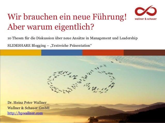 www.hpwallner.com Wir brauchen ein neue Führung! Aber warum eigentlich? Dr. Heinz Peter Wallner Wallner & Schauer GmbH htt...