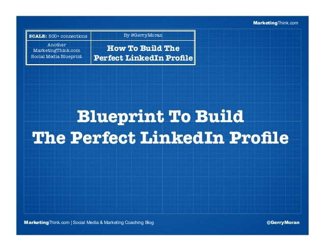 Blueprint to build the perfect linkedin profile slideshare marketingthink scale 500 connections by gerrymoran another malvernweather Image collections