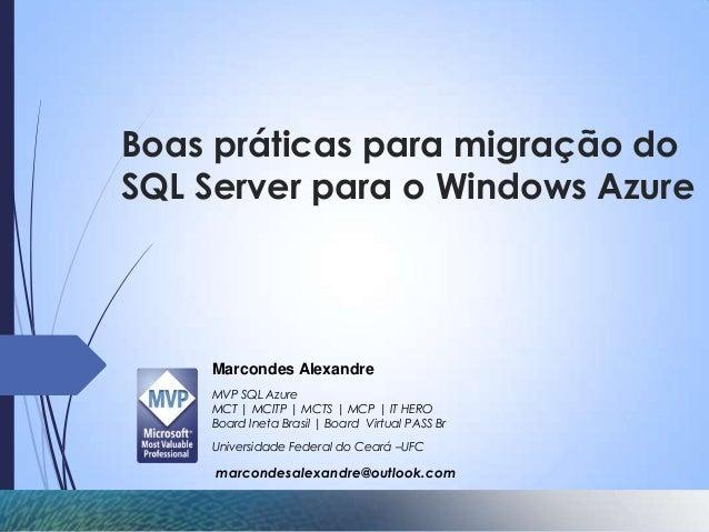 Boas práticas para migração doSQL Server para o Windows Azure    Marcondes Alexandre    MVP SQL Azure    MCT | MCITP | MCT...