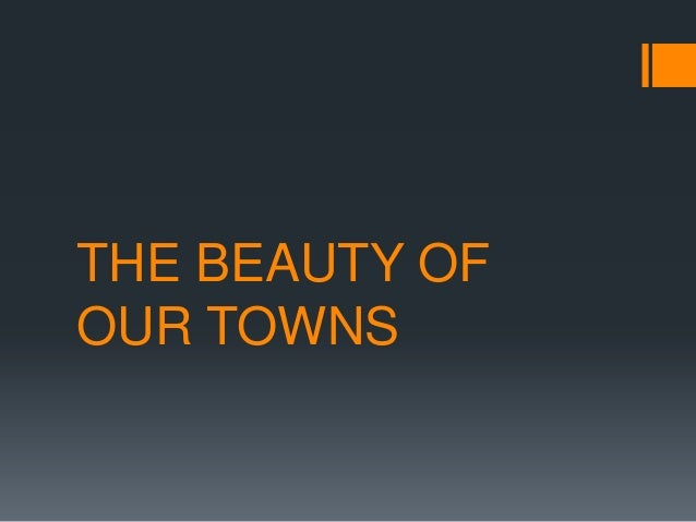THE BEAUTY OFOUR TOWNS