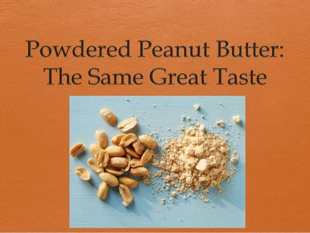 Powdered Peanut Butter  Scientists and chemists have recently developed a new and innovative food called peanut butter po...