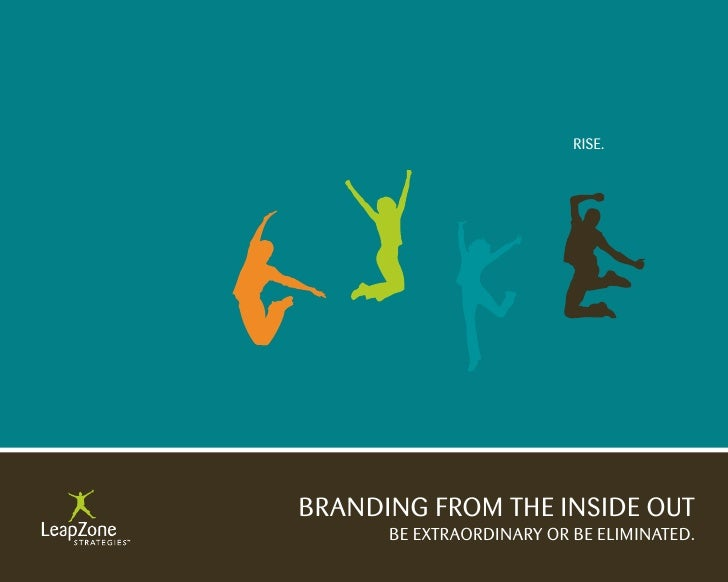 Rise.     BRANDiNG FROM THe iNsiDe OUT       Be eXTRAORDiNARY OR Be eLiMiNATeD.