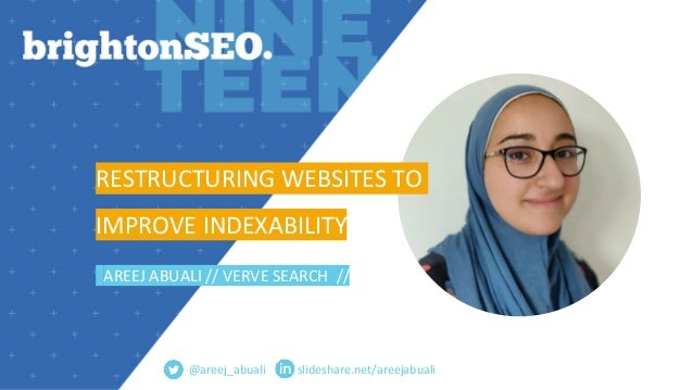 slideshare.net/areejabuali RESTRUCTURING WEBSITES TO IMPROVE INDEXABILITY AREEJ ABUALI // VERVE SEARCH // @areej_abuali
