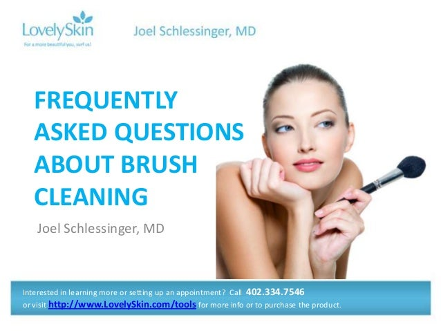Joel Schlessinger, MDFREQUENTLYASKED QUESTIONSABOUT BRUSHCLEANINGInterested in learning more or setting up an appointment?...