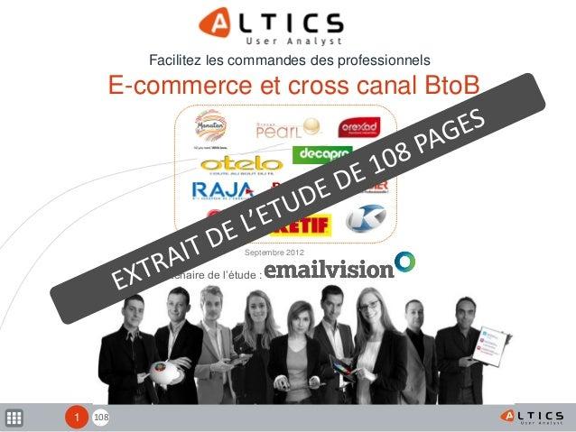108 E-commerce et cross canal BtoB Facilitez les commandes des professionnels 1 Partenaire de l'étude : Septembre 2012