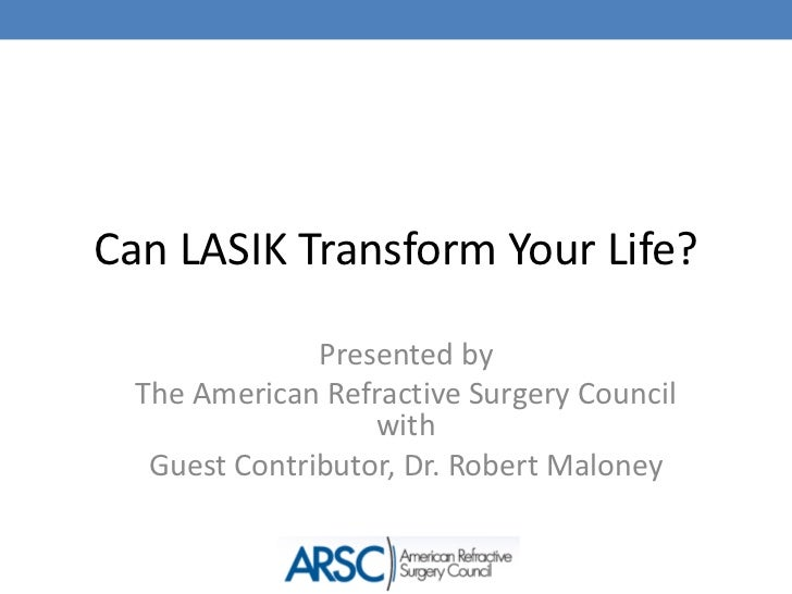 Can LASIK Transform Your Life?               Presented by  The American Refractive Surgery Council                   with ...