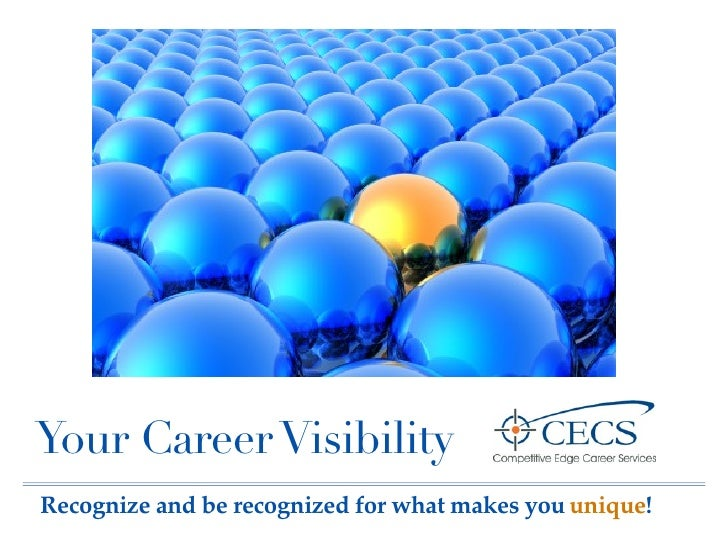 Your Career Visibility Recognize and be recognized for what makes you unique!
