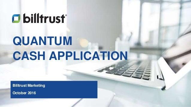 1 QUANTUM CASH APPLICATION Billtrust Marketing October 2016