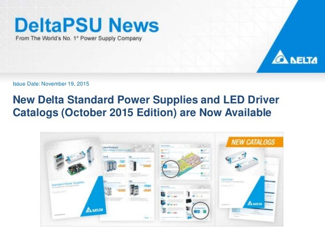 Issue Date: November 19, 2015 New Delta Standard Power Supplies and LED Driver Catalogs (October 2015 Edition) are Now Ava...