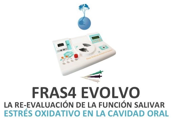 FRAS4 EVOLVO LA RE-EVALUACIÓN DE LA FUNCIÓN SALIVAR  ESTRÉS OXIDATIVO EN LA CAVIDAD ORAL