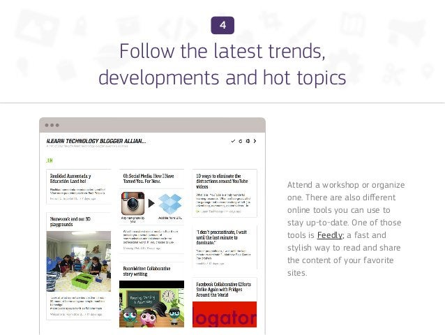 4  Follow the latest trends,developments and hot topics                    Attend a workshop or organize                  ...