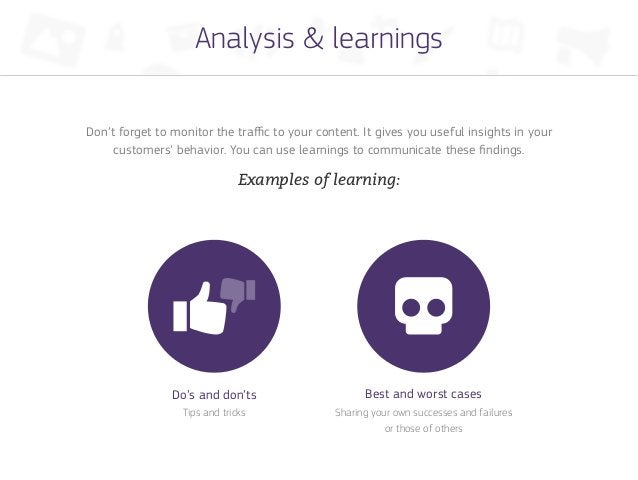 Analysis & learningsDon't forget to monitor the traffic to your content. It gives you useful insights in your     customer...
