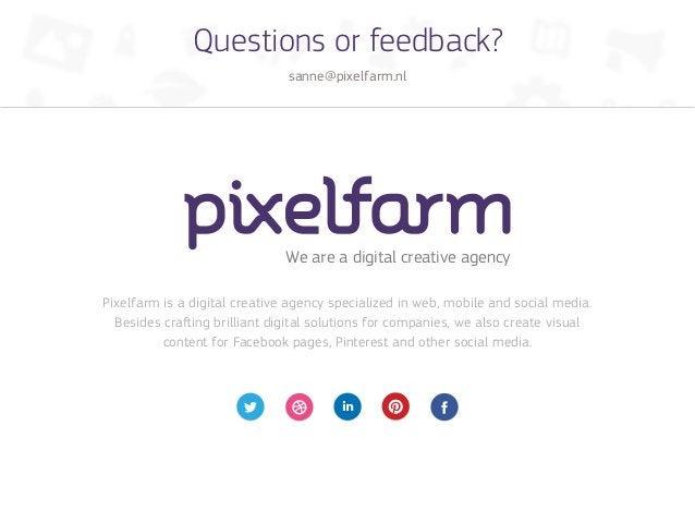Questions or feedback?                               sanne@pixelfarm.nl                               We are a digital cre...
