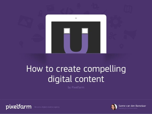 How to create compelling     digital content                                    by Pixelfarm We are a digital creative age...