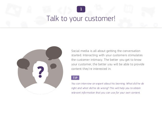 1Talk to your customer!       Social media is all about getting the conversation       started. Interacting with your cust...