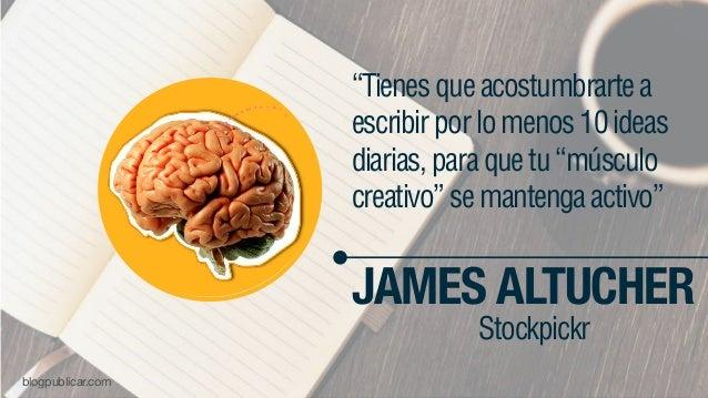 """""""Tienesqueacostumbrartea escribirporlomenos10ideas diarias,paraquetu""""músculo creativo""""semantengaactivo"""" JAMES ALTUCHER Sto..."""