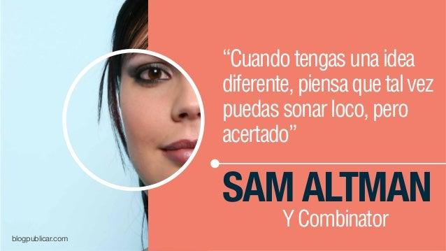 """""""Cuandotengasunaidea diferente,piensaquetalvez puedassonarloco,pero acertado"""" SAM ALTMAN YCombinator blogpublicar.com"""