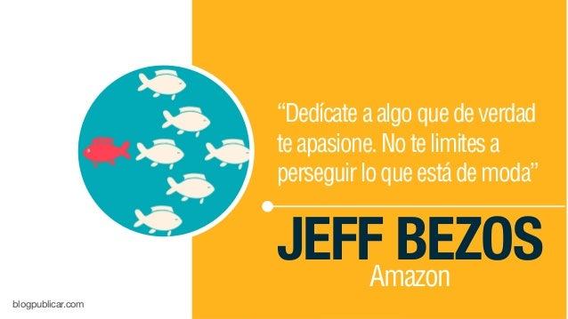 """""""Dedícateaalgoquedeverdad teapasione.Notelimitesa perseguirloqueestádemoda"""" JEFF BEZOSAmazon blogpublicar.com"""