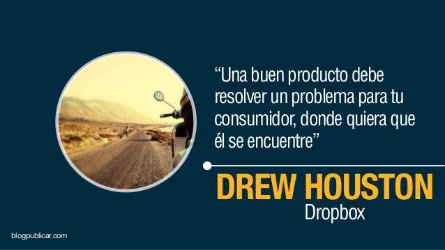 """""""Unabuenproductodebe resolverunproblemaparatu consumidor,dondequieraque élseencuentre"""" DREW HOUSTON Dropbox blogpublicar.c..."""