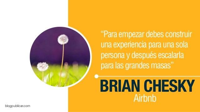 """""""Paraempezardebesconstruir unaexperienciaparaunasola personaydespuésescalarla paralasgrandesmasas"""" BRIAN CHESKY Airbnb blo..."""
