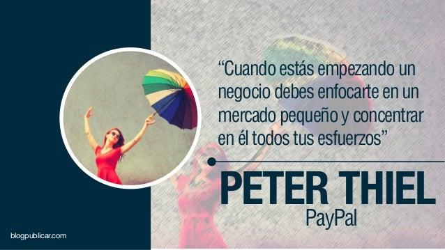 """""""Cuandoestásempezandoun negociodebesenfocarteenun mercadopequeñoyconcentrar enéltodostusesfuerzos"""" PETER THIELPayPal blogp..."""