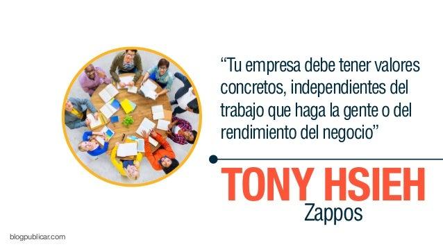 """""""Tuempresadebetenervalores concretos,independientesdel trabajoquehagalagenteodel rendimientodelnegocio"""" TONY HSIEHZappos b..."""