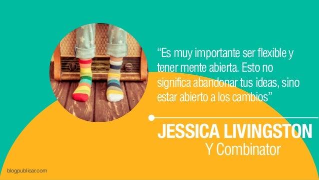 """""""Esmuyimportanteserflexibley tenermenteabierta.Estono significaabandonartusideas,sino estarabiertoaloscambios"""" JESSICA LIV..."""