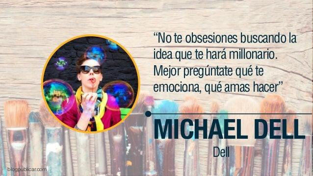 """""""Noteobsesionesbuscandola ideaqueteharámillonario. Mejorpregúntatequéte emociona,quéamashacer"""" MICHAEL DELL Dell blogpubli..."""