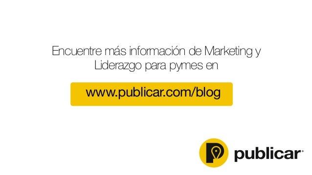 www.publicar.com/blog Encuentre más información de Marketing y Liderazgo para pymes en