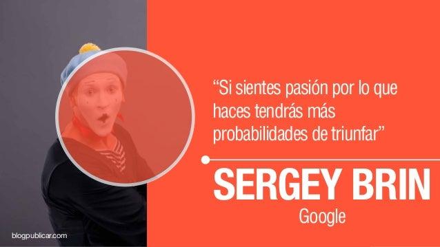 """""""Sisientespasiónporloque hacestendrásmás probabilidadesdetriunfar"""" SERGEY BRIN Google blogpublicar.com"""
