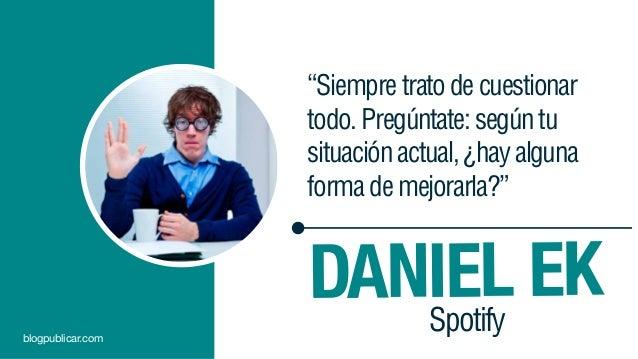 """""""Siempretratodecuestionar todo.Pregúntate:segúntu situaciónactual,¿hayalguna formademejorarla?"""" DANIEL EKSpotifyblogpublic..."""