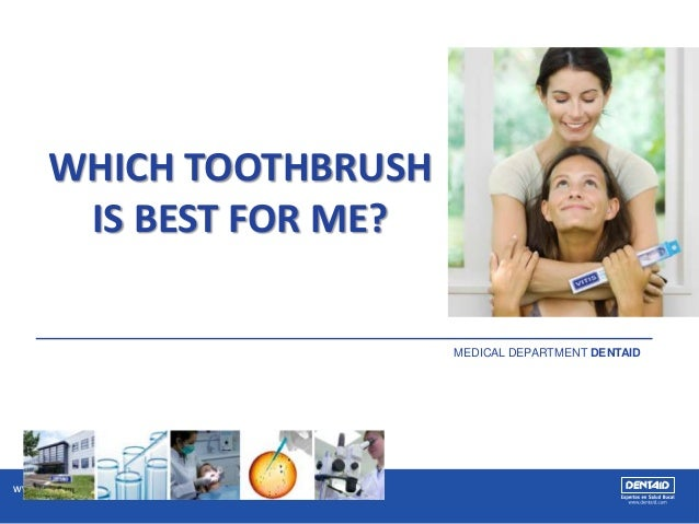 www.vitis.es WHICH TOOTHBRUSH IS BEST FOR ME? MEDICAL DEPARTMENT DENTAID