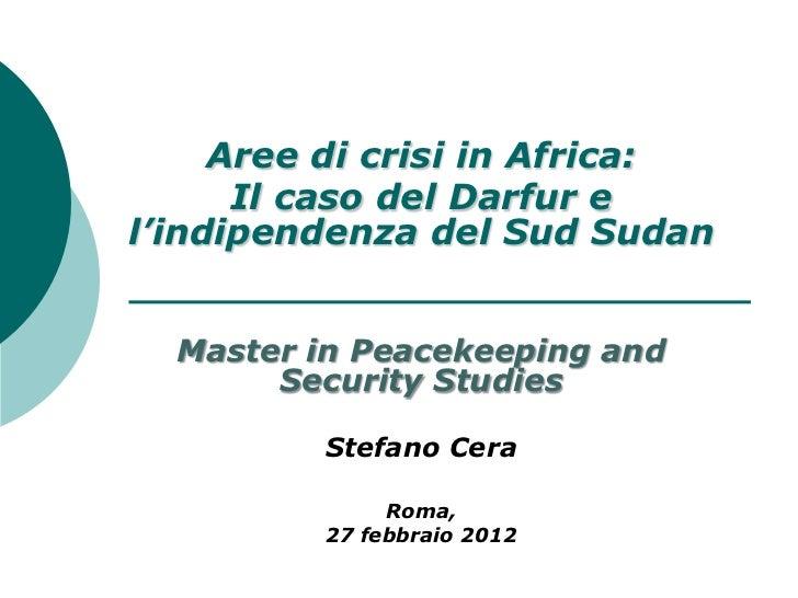 Aree di crisi in Africa:      Il caso del Darfur el'indipendenza del Sud Sudan  Master in Peacekeeping and       Security ...