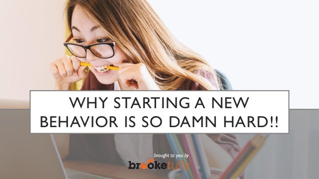 WHY STARTING A NEW BEHAVIOR IS SO DAMN HARD!! brought to you by