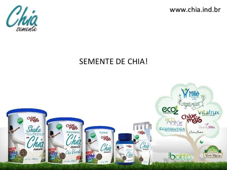 www.chia.ind.brSEMENTE DE CHIA!