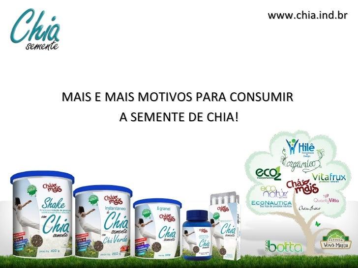 www.chia.ind.brMAIS E MAIS MOTIVOS PARA CONSUMIR        A SEMENTE DE CHIA!