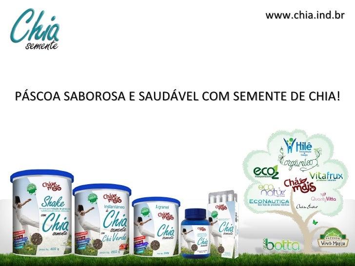 www.chia.ind.brPÁSCOA SABOROSA E SAUDÁVEL COM SEMENTE DE CHIA!