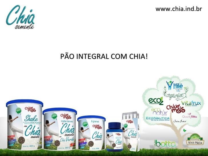 www.chia.ind.brPÃO INTEGRAL COM CHIA!