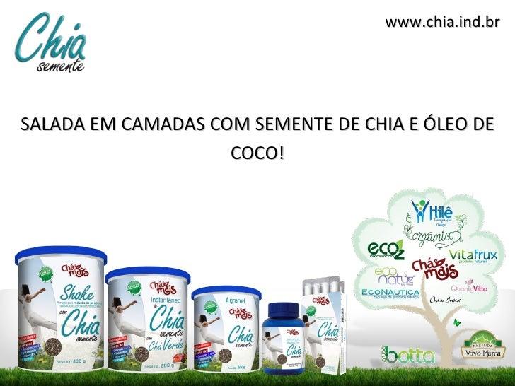 www.chia.ind.brSALADA EM CAMADAS COM SEMENTE DE CHIA E ÓLEO DE                    COCO!