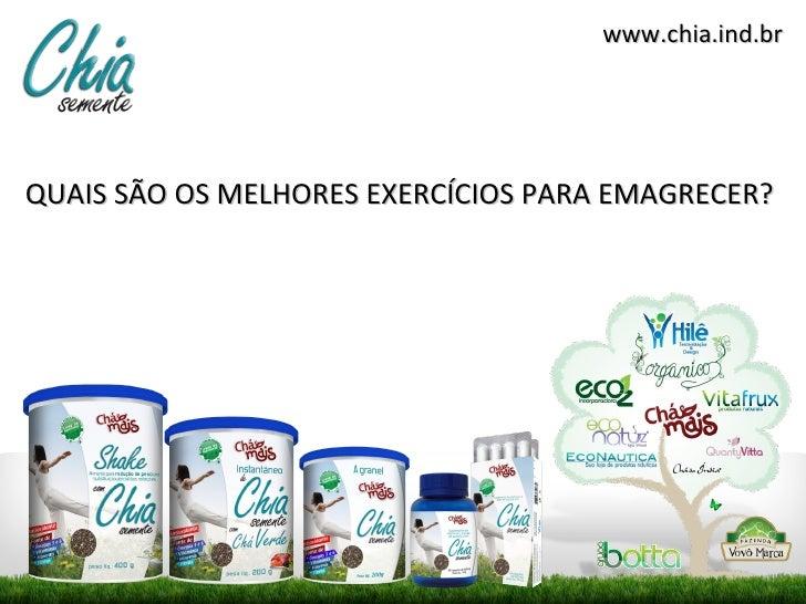 www.chia.ind.brQUAIS SÃO OS MELHORES EXERCÍCIOS PARA EMAGRECER?