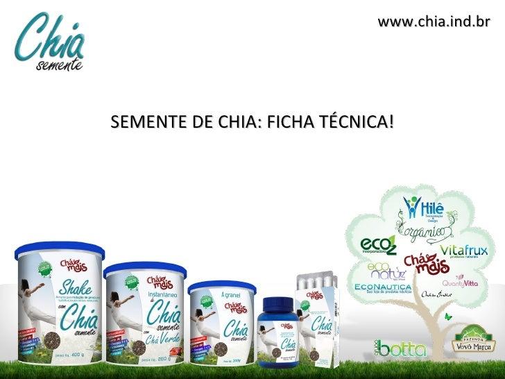 www.chia.ind.brSEMENTE DE CHIA: FICHA TÉCNICA!