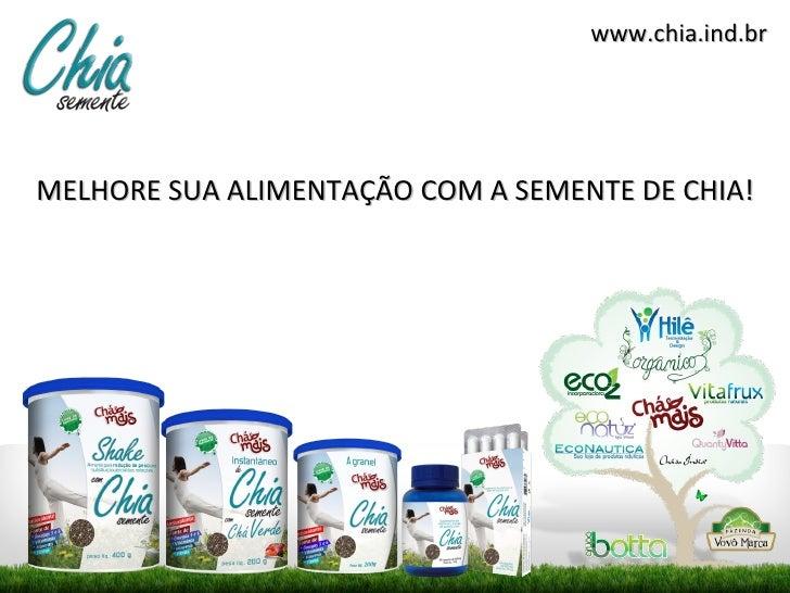 www.chia.ind.brMELHORE SUA ALIMENTAÇÃO COM A SEMENTE DE CHIA!