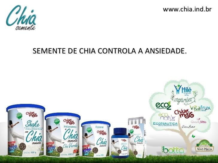 www.chia.ind.brSEMENTE DE CHIA CONTROLA A ANSIEDADE.