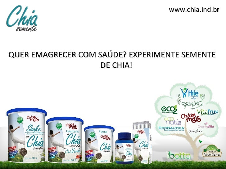 www.chia.ind.brQUER EMAGRECER COM SAÚDE? EXPERIMENTE SEMENTE                    DE CHIA!